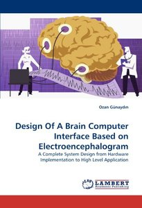 Design Of A Brain Computer Interface Based on Electroencephalogram: A Complete System Design from Hardware Implementation to High Level Application (Paperback)-cover