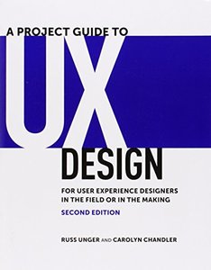 A Project Guide to UX Design: For User Experience Designers in the Field or in the Making (Revised) ( Voices That Matter ) (2ND ed.)-cover