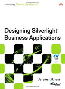 Designing Silverlight Business Applications: Best Practices for Using Silverlight Effectively in the Enterprise (Paperback)