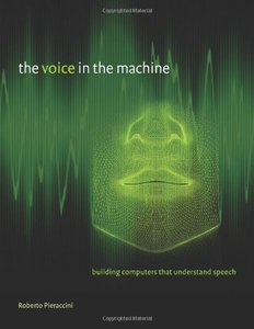 The Voice in the Machine: Building Computers That Understand Speech (Hardcover)-cover