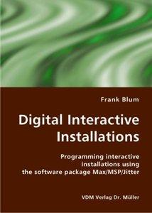 Digital Interactive Installations: Programming interactive installations using the software package Max/MSP/Jitter (Paperback)-cover