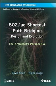 802.1aq Shortest Path Bridging Design and Evolution: The Architect's Perspective (Paperback)