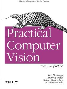 Practical Computer Vision with SimpleCV: The Simple Way to Make Technology See (Paperback)-cover