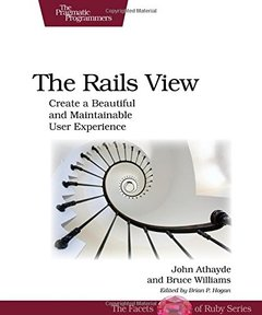 The Rails View: Create a Beautiful and Maintainable User Experience (Paperback)-cover