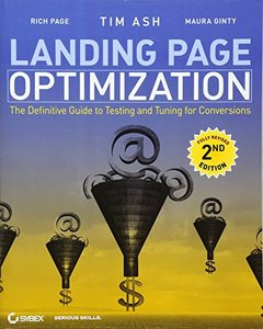 Landing Page Optimization: The Definitive Guide to Testing and Tuning for Conversions, 2/e (Paperback)-cover