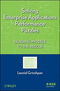 Solving Enterprise Applications Performance Puzzles: Queuing Models to the Rescue (Paperback)