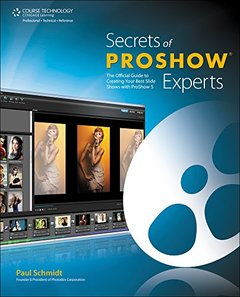 Secrets of ProShow Experts: The Official Guide to Creating Your Best Slide Shows with ProShow 5 (Paperback)-cover
