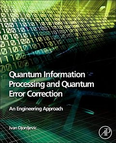 Quantum Information Processing and Quantum Error Correction: An Engineering Approach
