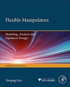 Flexible Manipulators: Modeling, Analysis and Optimum Design (Hardcover)