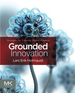 Grounded Innovation: Strategies for Creating Digital Products (Paperback)
