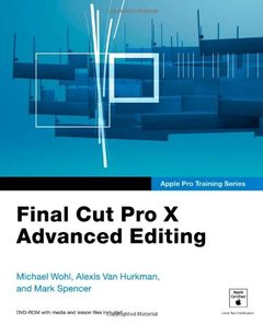 Apple Pro Training Series: Final Cut Pro X Advanced Editing (Paperback)-cover