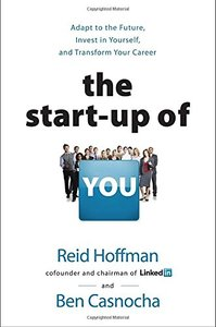 The Start-up of You: Adapt to the Future, Invest in Yourself, and Transform Your Career (Hardcover)-cover