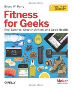 Fitness for Geeks: Real Science, Great Nutrition, and Good Health (Paperback)-cover