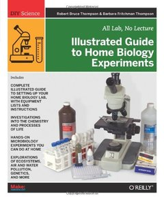 Illustrated Guide to Home Biology Experiments: All Lab, No Lecture (Paperback)-cover