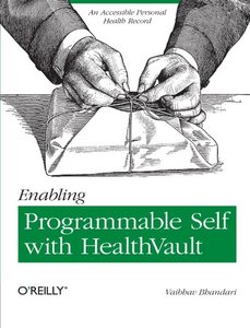 Enabling Programmable Self with HealthVault: An Accessible Personal Health Record (Paperback)