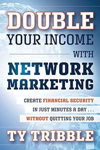Double Your Income with Network Marketing: Create Financial Security in Just Minutes a Daywithout Quitting Your Job (Paperback)-cover