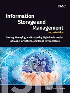 Information Storage and Management: Storing, Managing, and Protecting Digital Information in Classic, Virtualized, and Cloud Environments, 2/e (Hardcover)