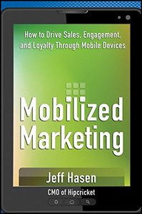 Mobilized Marketing: How to Drive Sales, Engagement, and Loyalty Through Mobile Devices (Hardcover)
