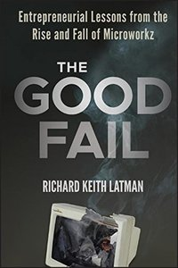 The Good Fail: Entrepreneurial Lessons from the Rise and Fall of Microworkz (Hardcover)