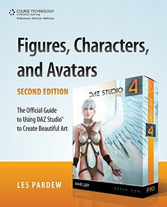 Figures, Characters and Avatars, 2/e : The Official Guide to Using DAZ Studio to Create Beautiful Art (Paperback)