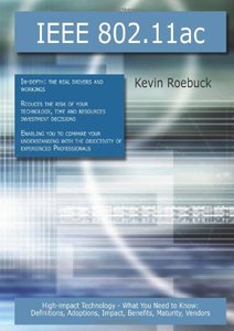Ieee 802.11ac: High-impact Technology - What You Need to Know: Definitions, Adoptions, Impact, Benefits, Maturity, Vendors (Paperback)-cover