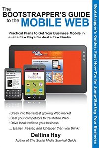 The Bootstrapper's Guide to the Mobile Web: Practical Plans to Get Your Business Mobile in Just a Few Days for Just a Few Bucks (Paperback)