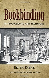 Bookbinding: Its Background and Technique (Two Volumes Bound as One) (v. 1 & 2) (Paperback)