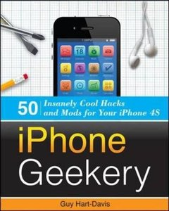 iPhone Geekery: 50 Insanely Cool Hacks and Mods for Your iPhone 4S (Paperback)-cover