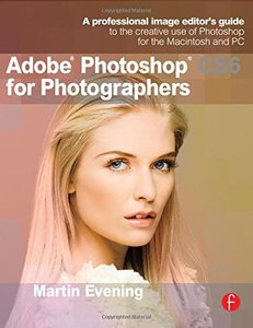 Adobe Photoshop CS6 for Photographers: A professional image editor's guide to the creative use of Photoshop for the Macintosh and PC (Paperback)-cover