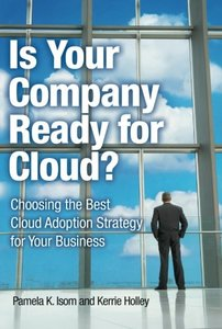 Is Your Company Ready for Cloud: Choosing the Best Cloud Adoption Strategy for Your Business (Paperback)-cover