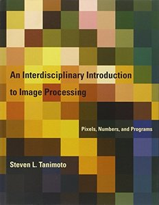 An Interdisciplinary Introduction to Image Processing: Pixels, Numbers, and Programs (Hardcover)-cover
