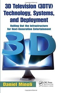 3D Television (3DTV) Technology, Systems, and Deployment: Rolling Out the Infrastructure for Next-Generation Entertainment (Paperback)-cover