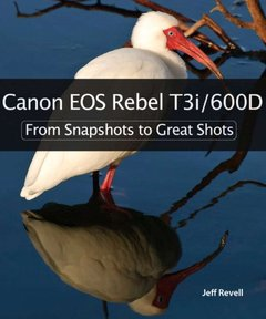 Canon EOS Rebel T3i / 600D: From Snapshots to Great Shots-cover
