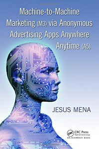 Machine-to-Machine Marketing (M3) via Anonymous Advertising Apps Anywhere Anytime (A5) (Paperback)-cover