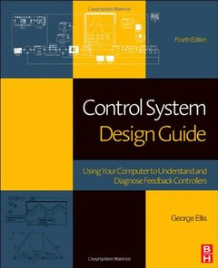 Control System Design Guide, 4/e : Using Your Computer to Understand and Diagnose Feedback Controllers (Hardcover)-cover