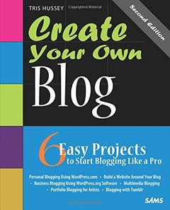 Create Your Own Blog: 6 Easy Projects to Start Blogging Like a Pro, 2/e (Paperback)-cover