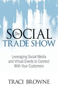 The Social Trade Show: Leveraging Social Media and Virtual Events to Connect With Your Customers (Que Biz-Tech)-cover