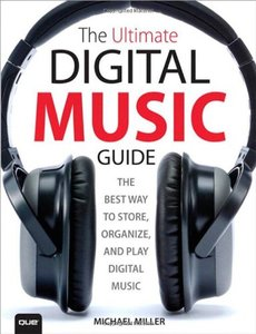 The Ultimate Digital Music Guide: The Best Way to Store, Organize, and Play Digital Music (Paperback)-cover