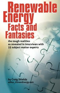 Renewable Energy - Facts and Fantasies: The Tough Realities as Revealed in Interviews with 25 Subject Matter Experts (Paperback)