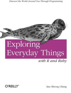 Exploring Everyday Things with R and Ruby: Learning About Everyday Things (Paperback)-cover