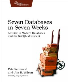 Seven Databases in Seven Weeks: A Guide to Modern Databases and the NoSQL Movement (Paperback)-cover