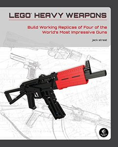 LEGO Heavy Weapons: Build Working Replicas of Four of the World's Most Impressive Guns (Paperback)-cover