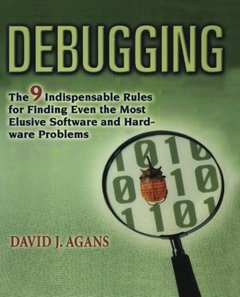 Debugging: The 9 Indispensable Rules for Finding Even the Most Elusive Software and Hardware Problems (Paperback)