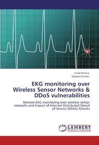EKG monitoring over Wireless Sensor Networks & DDoS vulnerabilities: Remote EKG monitoring over wireless sensor networks and Impact of Internet Distributed Denial of Service (DDoS) Attacks (Paperback)-cover