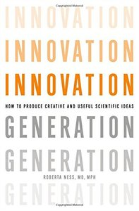 Innovation Generation: How to Produce Creative and Useful Scientific Ideas (Hardcover)