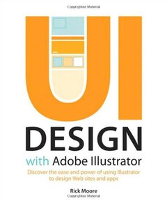 UI Design with Adobe Illustrator: Discover the ease and power of using Illustrator to design Web sites and apps (aperback)-cover