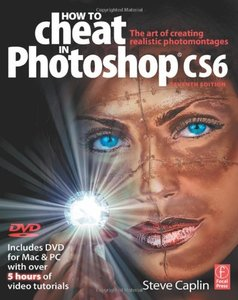 How to Cheat in Photoshop CS6: The art of creating realistic photomontages (Paperback)-cover