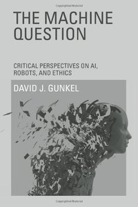 The Machine Question: Critical Perspectives on AI, Robots, and Ethics (Hardcover)-cover