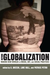 Beyond Globalization: Making New Worlds in Media, Art, and Social Practices (Paperback)