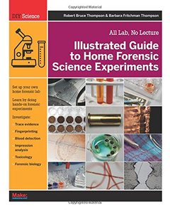 Illustrated Guide to Home Forensic Science Experiments: All Lab, No Lecture (Paperback)-cover